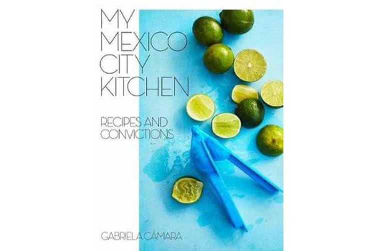 My Mexico City Kitchen - Recipes and Convictions