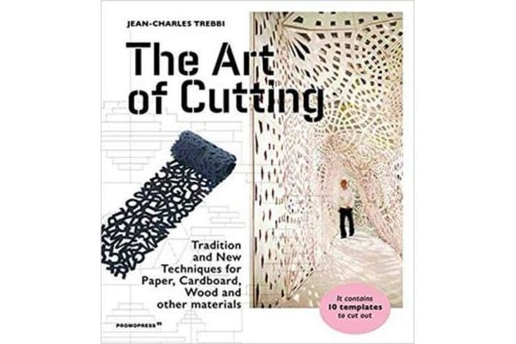 Art of Cutting - Traditional and New Techniques for paper, Cardboard, Wood and Other Materials