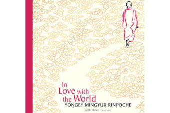 In Love With The World - What a Buddhist Monk Can Teach You About Living from Nearly Dying