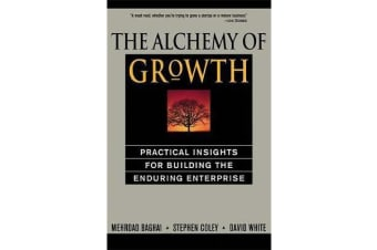 The Alchemy of Growth - Practical Insights for Building the Enduring Enterprise