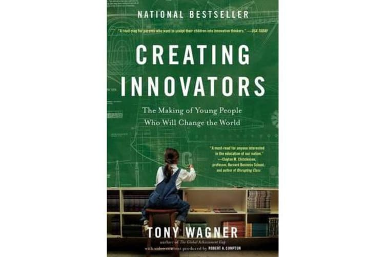 Creating Innovators - The Making of Young People Who Will Change the World