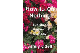 How To Do Nothing - Resisting the Attention Economy