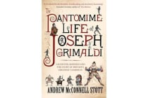 The Pantomime Life of Joseph Grimaldi - Laughter, Madness and the Story of Britain's Greatest Comedian