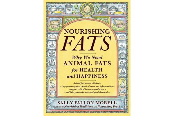 Nourishing Fats - Why We Need Animal Fats for Health and Happiness