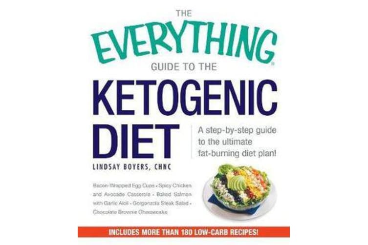 The Everything Guide To The Ketogenic Diet - A Step-by-Step Guide to the Ultimate Fat-Burning Diet Plan!