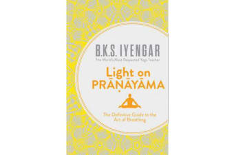 Light on Pranayama - The Definitive Guide to the Art of Breathing