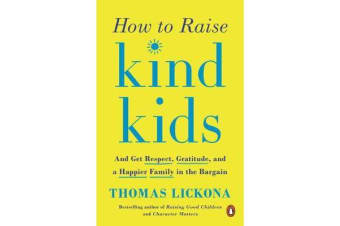 How To Raise Kind Kids - And Get Respect, Gratitude, and a Happier Family in the Bargain