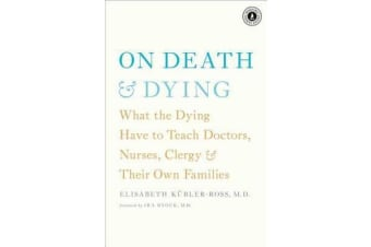 On Death & Dying - What the Dying Have to Teach Doctors, Nurses, Clergy & Their Own Families