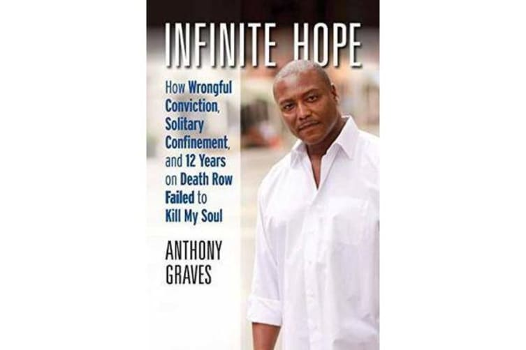 Infinite Hope - How Wrongful Conviction, Solitary Confinement and 12 Years on Death Row Failed to Kill My Soul