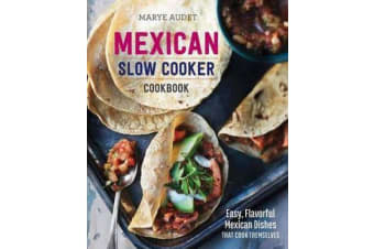 Mexican Slow Cooker Cookbook - Easy, Flavorful Mexican Dishes That Cook Themselves