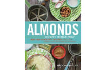 Almonds Every Which Way - More than 150 Healthy & Delicious Almond Milk, Almond Flour, and Almond Butter Recipes