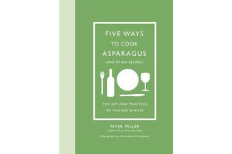 Five Ways to Cook Asparagus (and Other Recipes) - The Art and Practice of Making Dinner