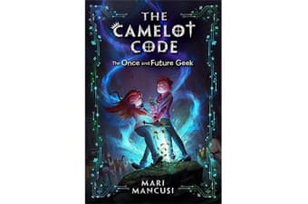 The Camelot Code, Book 1 - The Once and Future Geek