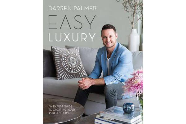 creating perfect home. easy luxury an expert guide to creating your perfect home r