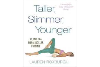 Taller, Slimmer, Younger - 21 Days to a Foam Roller Physique