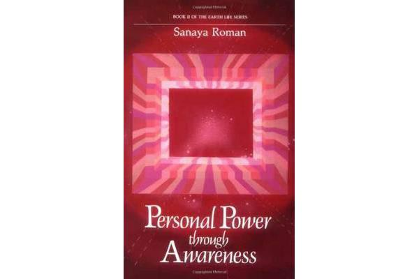 Personal Power Through Awareness - How to Use the Unseen and Higher Energies of the Universe for Spiritual Growth and Personal Transformation