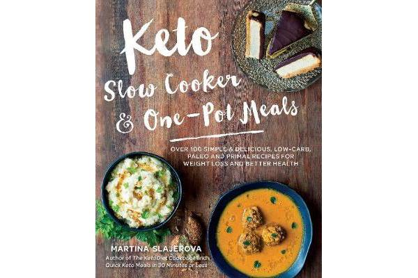 Image of Keto Slow Cooker & One-Pot Meals - Over 100 Simple & Delicious Low-Carb, Paleo and Primal Recipes for Weight Loss and Better Health