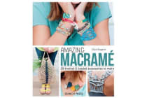 Amazing Macrame - 29 Knotted & Beaded Accessories to Make