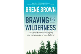 Braving the Wilderness - The quest for true belonging and the courage to stand alone
