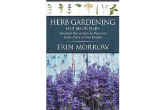 Herb Gardening for Beginners - Essential Tips on How to Plant and Grow Herbs in Herb Garden