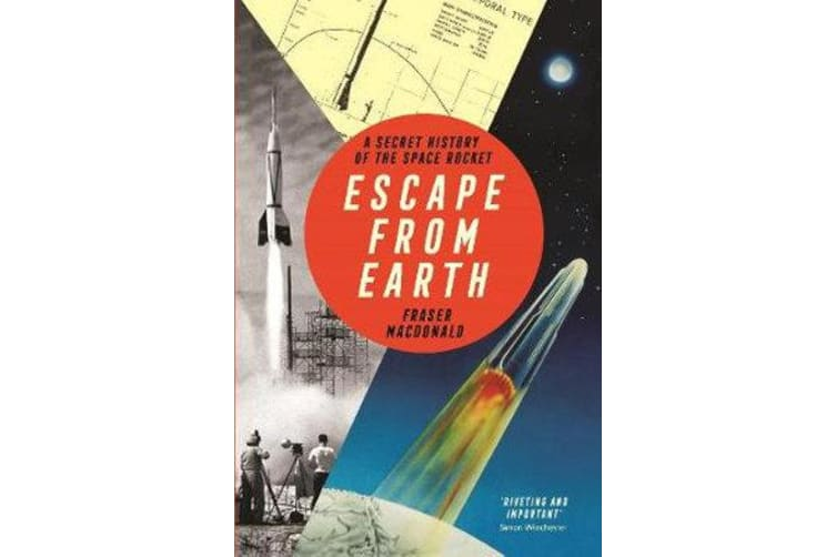 Escape from Earth - A Secret History of the Space Rocket