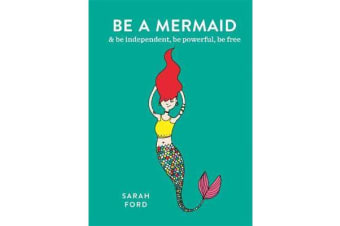 Be a Mermaid - & be independent, be powerful, be free