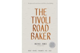 The Tivoli Road Baker - Recipes and Notes from a Chef Who Chose Baking