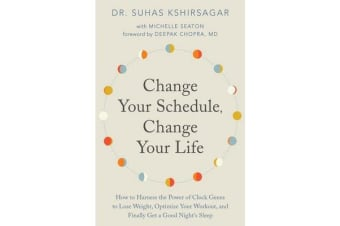 Change Your Schedule, Change Your Life - How to Harness the Power of Clock Genes to Lose Weight, Optimize Your Workout, and Finally Get a Good Night's Sleep