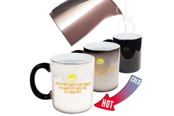 123T Funny Colour Changing Mugs - You Dont Have To Be Crazy Funny