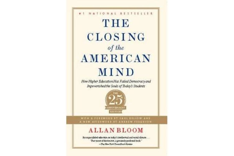 The Closing of the American Mind - How Higher Education Has Failed Democracy and Impoverished the Souls of Today's Students