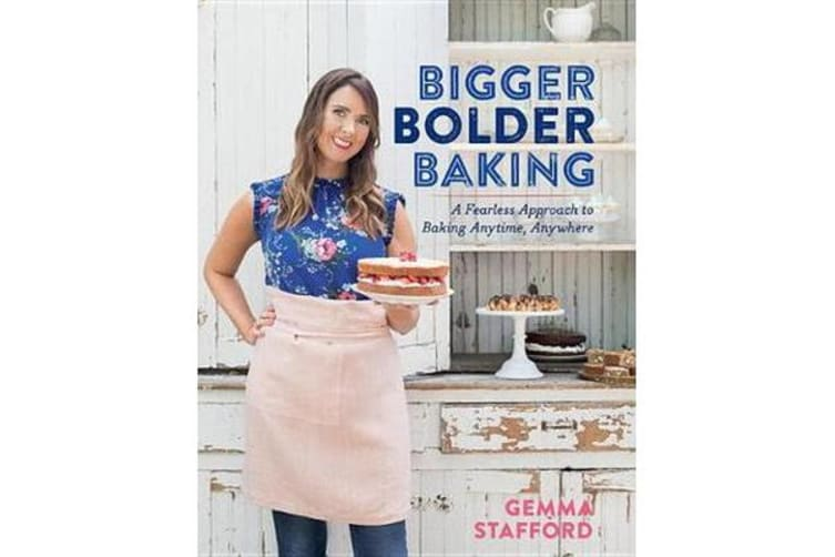 Bigger Bolder Baking - A Fearless Approach to Baking Anytime, Anywhere