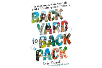 Backyard to Backpack - A solo mum, a six year old and a life-changing adventure