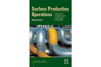 Surface Production Operations - Volume III: Facility Piping and Pipeline Systems