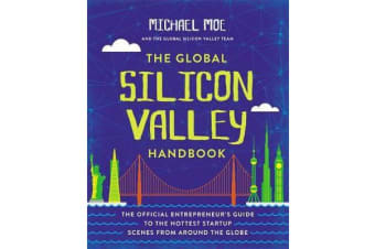 The Global Silicon Valley Handbook - The Official Entrepreneur's Guide to the Hottest Startup Scenes from around the Globe