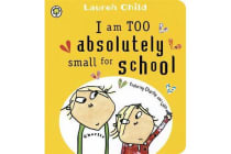 Charlie and Lola: I Am Too Absolutely Small for School - Board Book