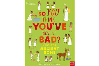 British Museum - So You Think You've Got It Bad? A Kid's Life in Ancient Rome