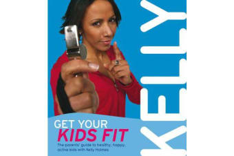 Get Your Kids Fit - The parents' guide to healthy, happy, active kids