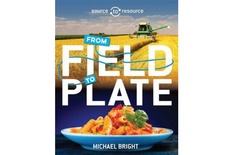 Source to Resource - Food: From Field to Plate