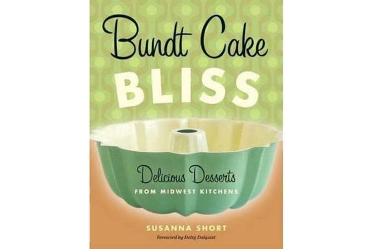 Bundt Cake Bliss - Delicious Desserts from Midwest Kitchens