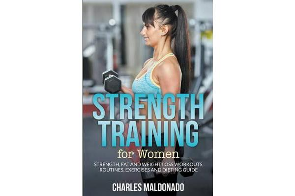 Image of Strength Training for Women - Strength, Fat and Weight Loss Workouts, Routines, Exercises and Dieting Guide