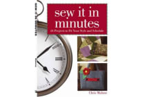 Sew it in Minutes - 24 Projects to Fit Your Style and Schedule