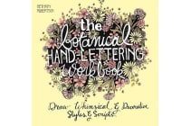 The Botanical Hand Lettering Workbook - Draw Whimsical and Decorative Styles and Scripts