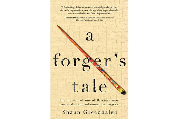 A Forger's Tale - The Memoir of One of Britain's Most Successful and Infamous Art Forgers