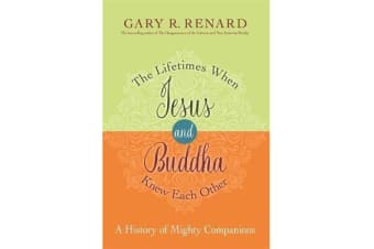 The Lifetimes When Jesus and Buddha Knew Each Other - A History of Mighty Companions