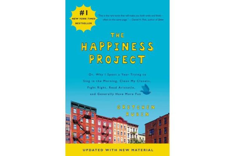 The Happiness Project - Or, Why I Spent a Year Trying to Sing in the Morning, Clean My Closets, Fight Right, Read Aristotle, and Generally Have More Fun