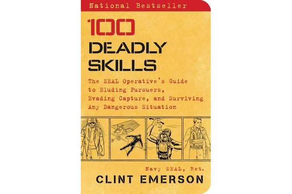 Image of 100 Deadly Skills - The SEAL Operative's Guide to Eluding Pursuers, Evading Capture, and Surviving Any Dangerous Situation