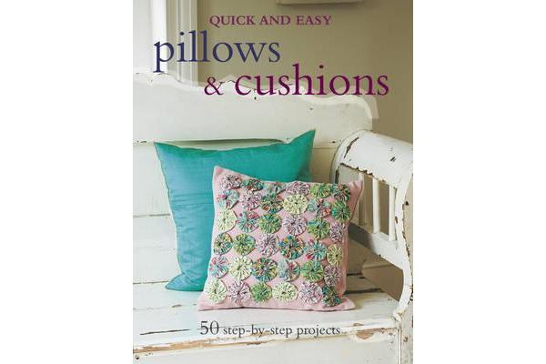 Quick and Easy Pillows & Cushions - 50 Step-by-Step Projects
