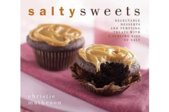 Salty Sweets - Delectable Desserts and Tempting Treats with a Sublime Kiss of Salt