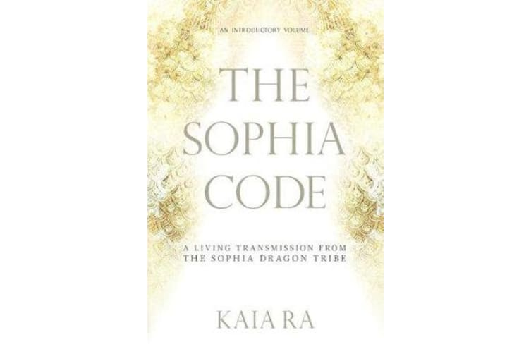 The Sophia Code - A Living Transmission from The Sophia Dragon Tribe