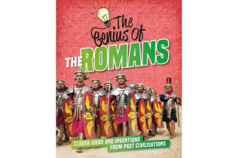 The Genius of: The Romans - Clever Ideas and Inventions from Past Civilisations